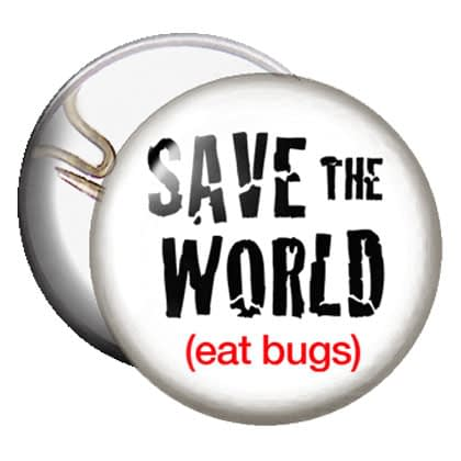 Button - Save the World - Eat Bugs